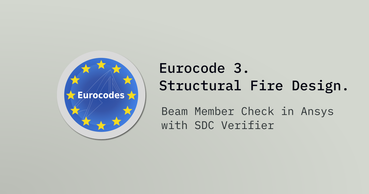 Beam Member Check in Ansys with SDC Verifier according to Eurocode 3. Structural Fire Design